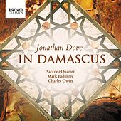 Jonathan Dove: In Damascus by Various Artists