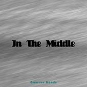 In The Middle by Quarter Heads