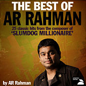 The Best of AR Rahman (25 Classic Hits From The Composer Of 'Slumdog Millionaire') by Various Artists