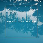 Don't Let Me Go by Omid
