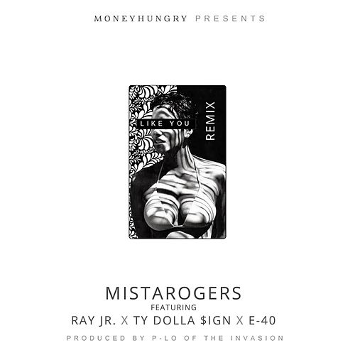 Like You (Remix) [feat. Ray Jr., Ty Dolla $ign & E-40] von MistaRogers