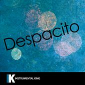 Despacito (In the Style of Luis Fonsi feat. Daddy Yankee) [Karaoke Version] by Instrumental King