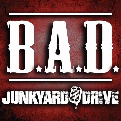 B.A.D. by Junkyard Drive