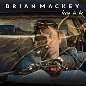 Learn to Be by Brian Mackey