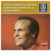 Musical Moments to Remember: Harry Belafonte, Vol. 2 – Calypso Ballads (2017 Remaster) de Harry Belafonte