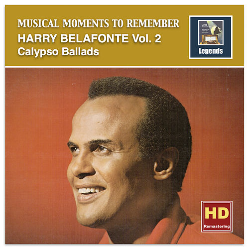 Musical Moments to Remember: Harry Belafonte, Vol. 2 – Calypso Ballads (2017 Remaster) by Harry Belafonte