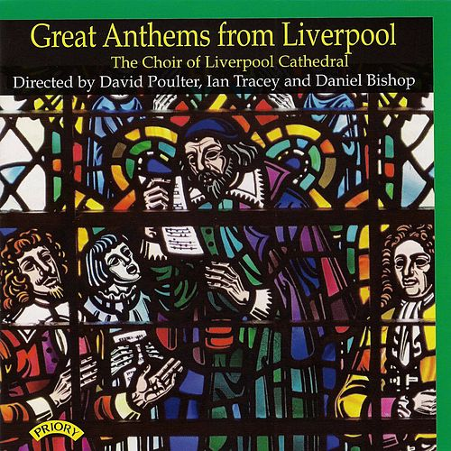 Great Anthems from Liverpool by Liverpool Cathedral Choir