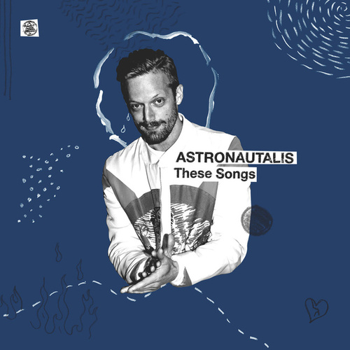 These Songs by Astronautalis