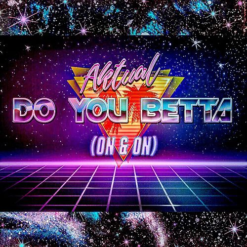 Do You Betta (On & On) by Aktual