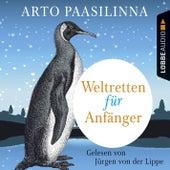 Weltretten für Anfänger (Gekürzt) von Arto Paasilinna