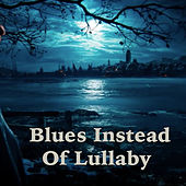Blues Instead Of Lullaby by Various Artists