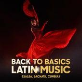 Back to Basics Latin Music (Salsa, Bachata, Cumbia) by Various Artists