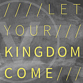 Let Your Kingdom Come by Vineyard Worship