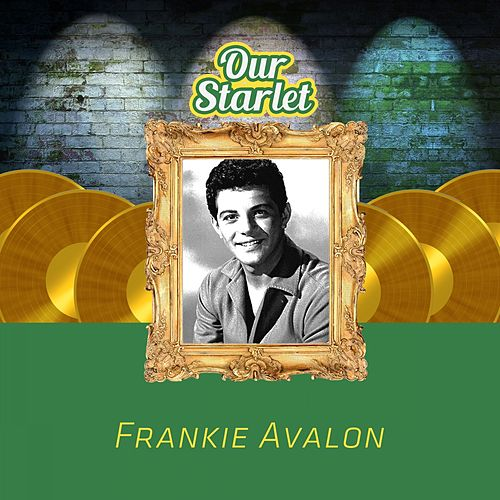 Our Starlet by Frankie Avalon