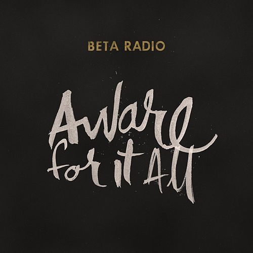 Aware for It All by Beta Radio