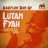 Babylon Bun Up by Lutan Fyah