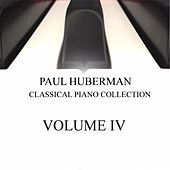Paul Huberman: Classical Piano Collection, Vol. IV by Paul Huberman