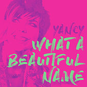 What A Beautiful Name by Yancy