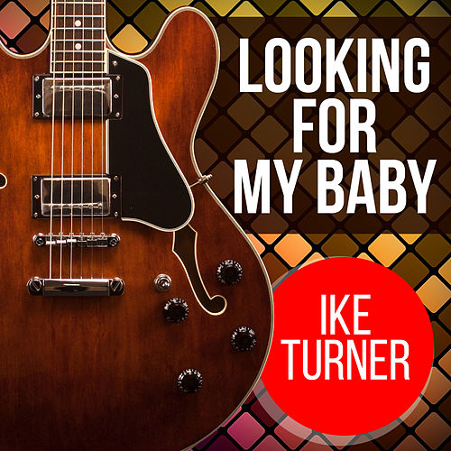 Looking For My Baby by Ike Turner
