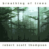Breathing of Trees by Robert Scott Thompson