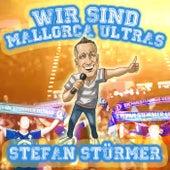 Wir sind Mallorca Ultras von Stefan Stürmer