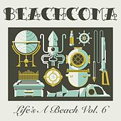 Life's a Beach, Vol. 6 by Various Artists