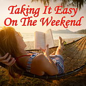 Taking It Easy On The Weekend by Various Artists