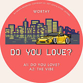 Do You Love? by Worthy