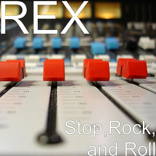 Stop,Rock, and Roll by Rex