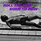 Born to Ruin by Roll The Dice