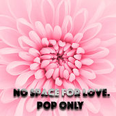 No Space For Love. Pop Only by Various Artists