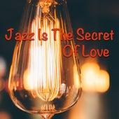 Jazz Is The Secret Of Love von Various Artists