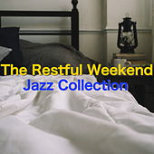 The Restful Weekend Jazz Collection by Various Artists