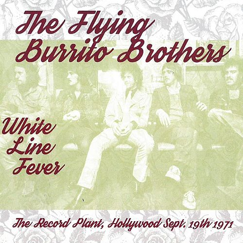 White Line Fever: The Record Plant, Hollywood, Sept. 19th 1971 (Live) de The Flying Burrito Brothers