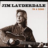 I'm A Song by Jim Lauderdale
