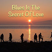 Blues Is The Secret Of Love by Various Artists