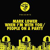 When I'm With You / People On A Party de Mark Lower