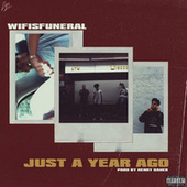 Just A Year Ago by Wifisfuneral