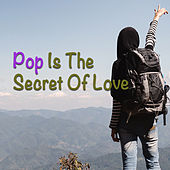 Pop Is The Secret Of Love by Various Artists