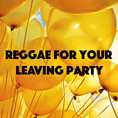 Reggae For Your Leaving Party by Various Artists