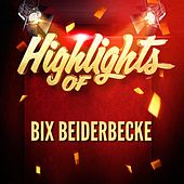 Highlights of Bix Beiderbecke von Bix Beiderbecke