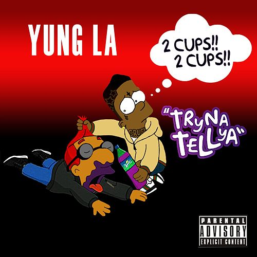 Tryna Tell Ya by Yung LA