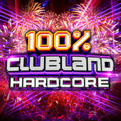100% Clubland Hardcore by Various Artists