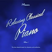 Relaxing Classical Piano, Vol. 1 (The Best Classical Piano Music for Relaxation and Meditation) by Various Artists