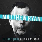 (I Just Died) Like an Aviator by Matthew Ryan