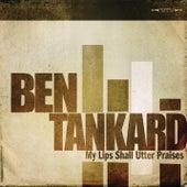 My Lips Shall Utter Praises by Ben Tankard