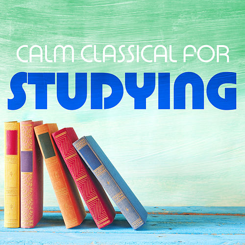 Calm Classical for Studying by Various Artists