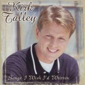 Songs I Wish I'd Written by Kirk Talley