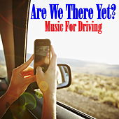 Are We There Yet? Music For Driving de Various Artists