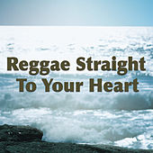 Reggae Straight To Your Heart by Various Artists